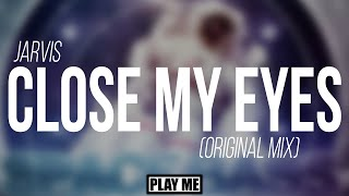 Jarvis - Close My Eyes (Original Mix) [Free Download]