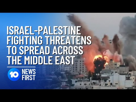 Israel-Palestine Fighting Threatens To Spread Across Middle East | 10 News First