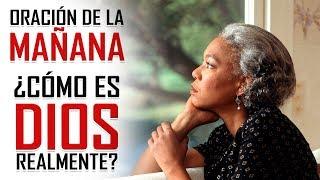 ORACION DE LA MAÑANA �� 4 CARACTERISTICAS DE DIOS PAR...