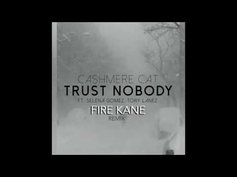 Cashmere Cat - Trust Nobody Ft. Selena Gomez, Tory Lanez (Fire Kane Chill Remix)