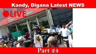 Latest NEWS, Kandy, Digana, Part 24,