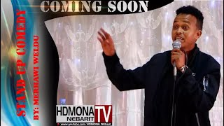 HDMONA - Coming soon - Stand Up Comedy ብ መርሃዊ ወልዱ - New Eritrean  Stand Up Comedy 2018