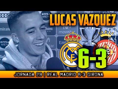 LUCAS VAZQUEZ post Real Madrid 6-3 Girona (18/03/2018)   POST LIGA JORNADA 29