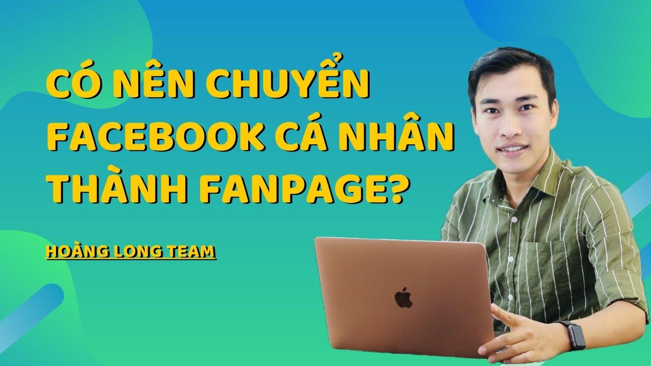 Có nên chuyển Facebook cá nhân thành Fanpage hay không? [FB ĐÃ FIX LỖI – KHÔNG CHUYỂN ĐƯỢC NỮA]