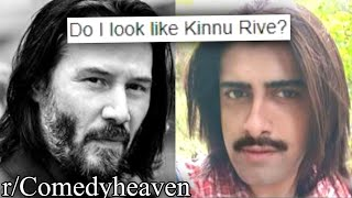 r/Comedyheaven | do i look like Kinnu Rive?