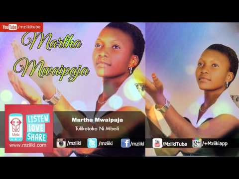 Tulikotoka Ni Mbali | Martha Mwaipaja | Official Audio