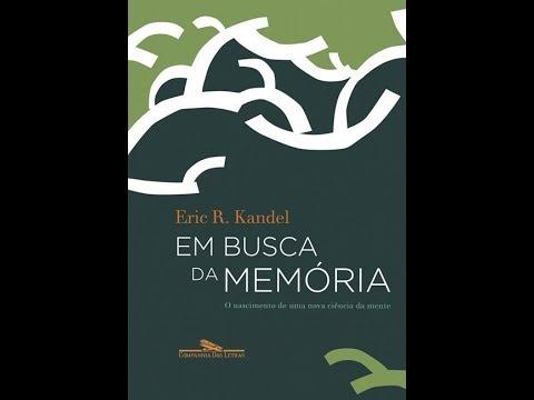 em-busca-da-memÓria:-o-nascimento-de-uma-nova-ciÊncia-da-mente:-eric-richard-kandel