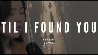 Till I Found You (Phil Wickham) Praise Cover