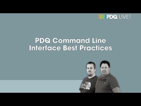 PDQ Live! : PDQ Command Line Interface Best Practices