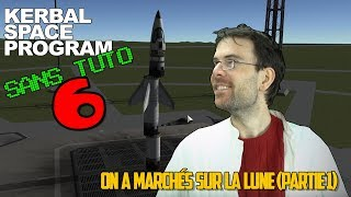 KERBAL SANS TUTO -  Episode 6 - On a marché sur la lune ! (Partie1)