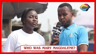 Who Was MARY MAGDALENE? | Street Quiz | Funny Videos | Funny African Videos | African Comedy