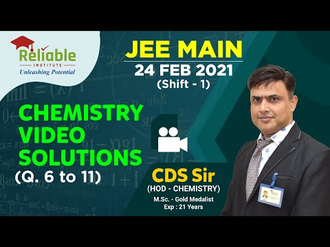 JEE-Main Feb. 2021. Video Solutions of 24th Feb. (Shift-1) Chemistry (Q. 6-11) by Reliable, KOTA.