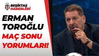 Erman Toroğlu'ndan Beşiktaş'a Övgü Dolu Sözler: