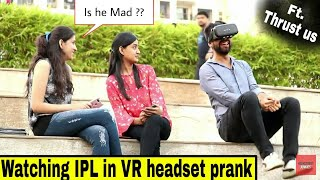 Watching IPL in 'VR headset' prank | Ft: Thrust US | Damn funny  | Pranks in India 2019