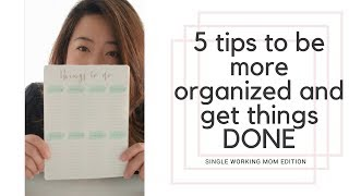 5 TIPS TO BE MORE ORGANIZED AND GET THINGS DONE | Single Working Mom Edition