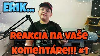 Reakcia na vaše komentáre!!! #1 Erik...