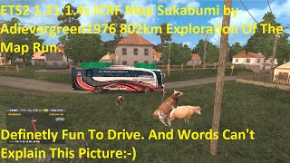 Hello. Please Click On 'Show More' For Video Description. Thanks.  (If any of this information has changed or new information is available, please let me know and I will update this video description. Thanks).  ETS2 1.21.1.4s ICRF Map Sukabumi by Adieverg