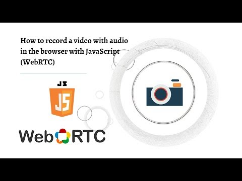 How To Record A Video With Audio In The Browser With JavaScript (WebRTC)