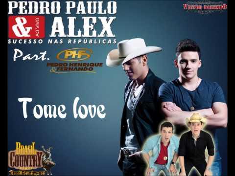 Tome Love - Pedro Paulo & Alex(Part. Pedro Henrique & Fernando)