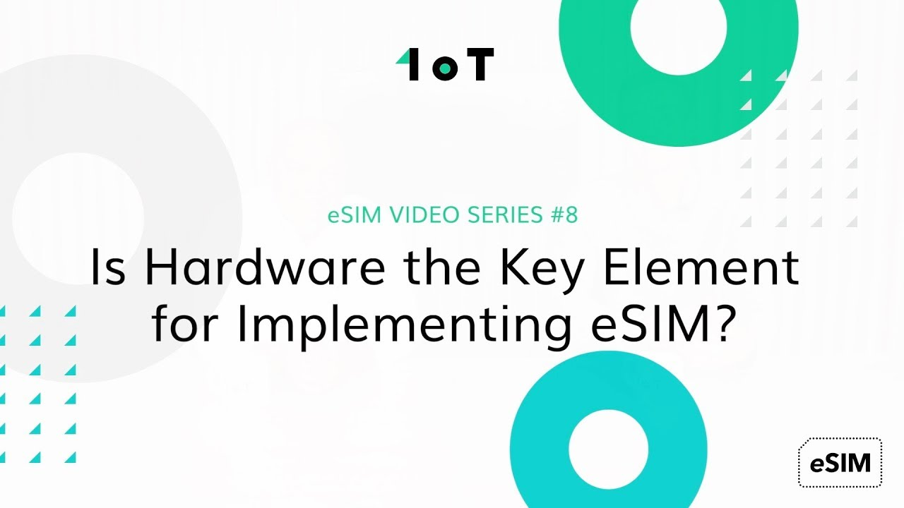 eSIM VIDEO SERIES #8: Is Hardware the Key Element for