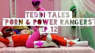 "Teddi Tales ""Porn & Power Rangers"" Ep.12"