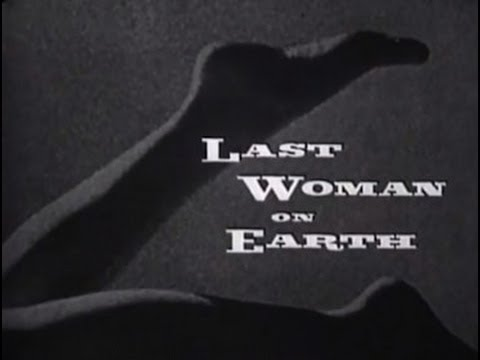 Last Woman on Earth (1960) [Science Fiction] [Horror]