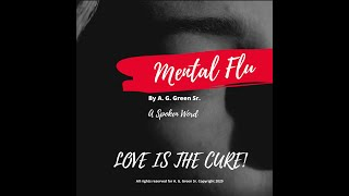 The Solution For Complicated Love (Mental Flu!) Spoken Word - By: A. G. Green Sr.