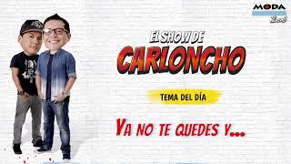 Ya no te quedes y... El Show de Carloncho - Radio Moda