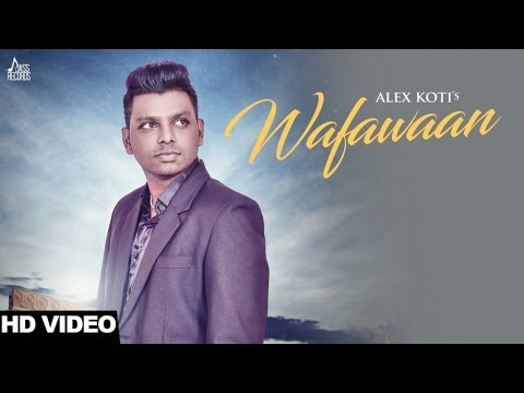 Wafawaan   Full HD   Alex Koti New Punjabi Songs 2017  Latest Punjabi Songs 2017