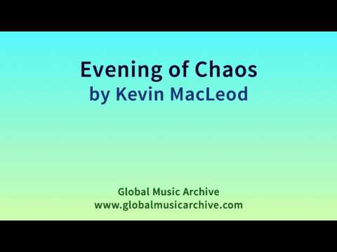 Evening of Chaos   by Kevin MacLeod 1 HOUR