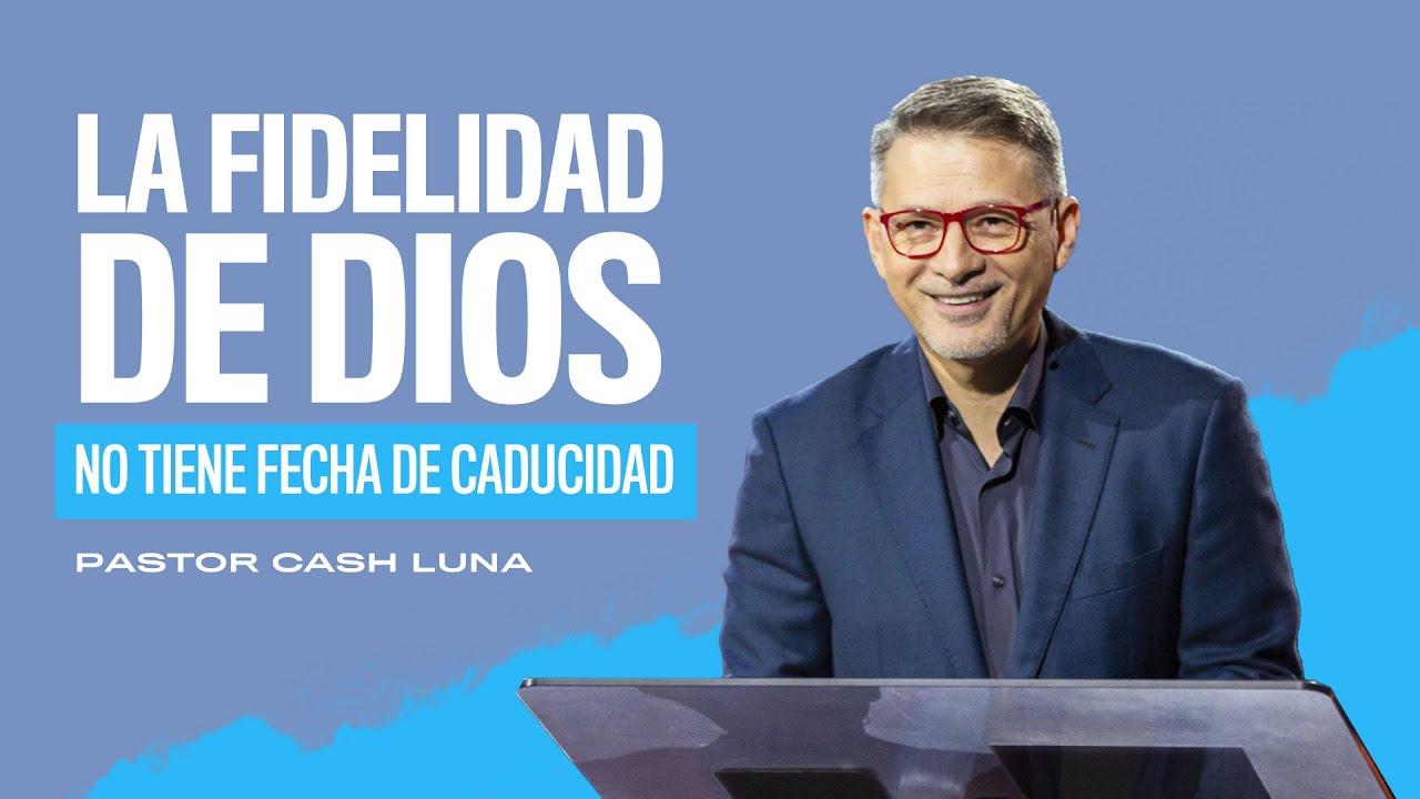 La fidelidad de Dios no tiene fecha de caducidad - Pastor Cash Luna