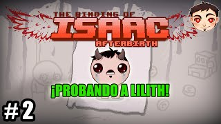 BINDING OF ISAAC: AFTERBIRTH #2 - ¡PROBANDO A LILITH!