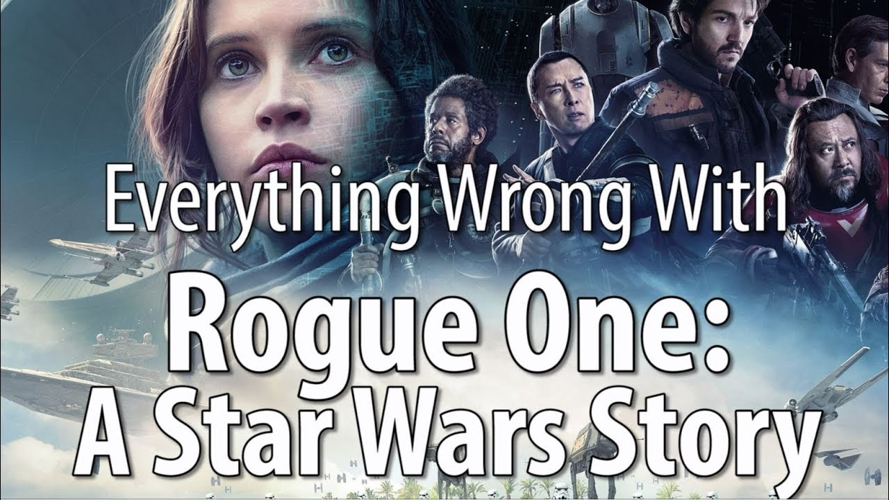 Everything Wrong With Rogue One A Star Wars Story