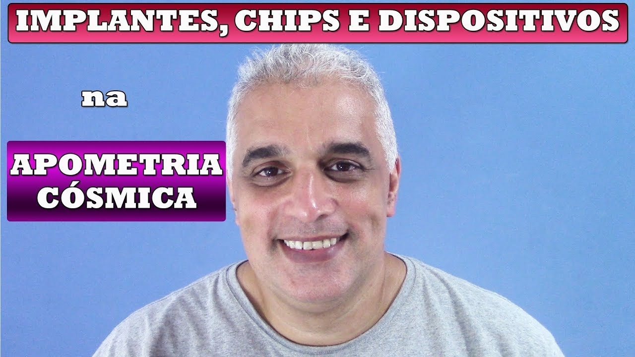 IMPLANTES, CHIPS E DISPOSITIVOS NA APOMETRIA CÓSMICA
