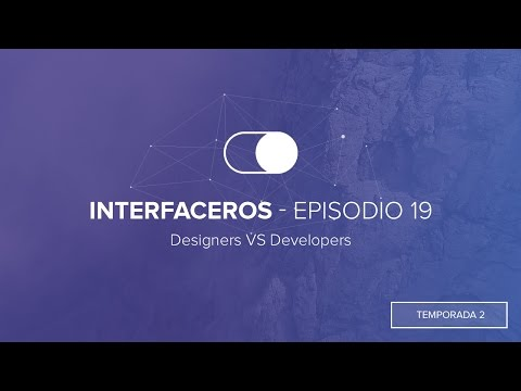 Interfaceros - Episodio 19 / Designers VS Developers