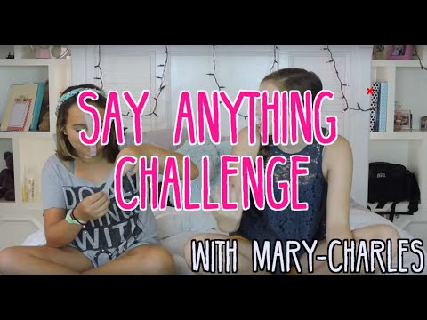 Say Anything Challenge w MaryCharles !