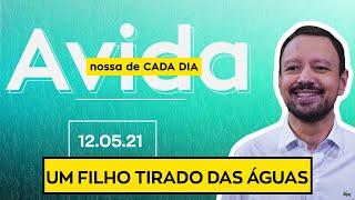 UM FILHO TIRADO DAS ÁGUAS / A Vida Nossa de Cada Dia - 12/05/21