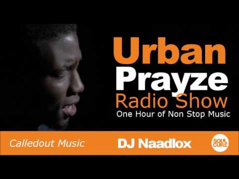 [Gospel Afrobeat] Urban Prayze Show 2017  DJ Naadlox 17th April
