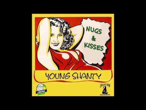 Young Shanty  Nugs & Kisses #420 2017  Giddimani Records,Chalice Row & KungFu Beats
