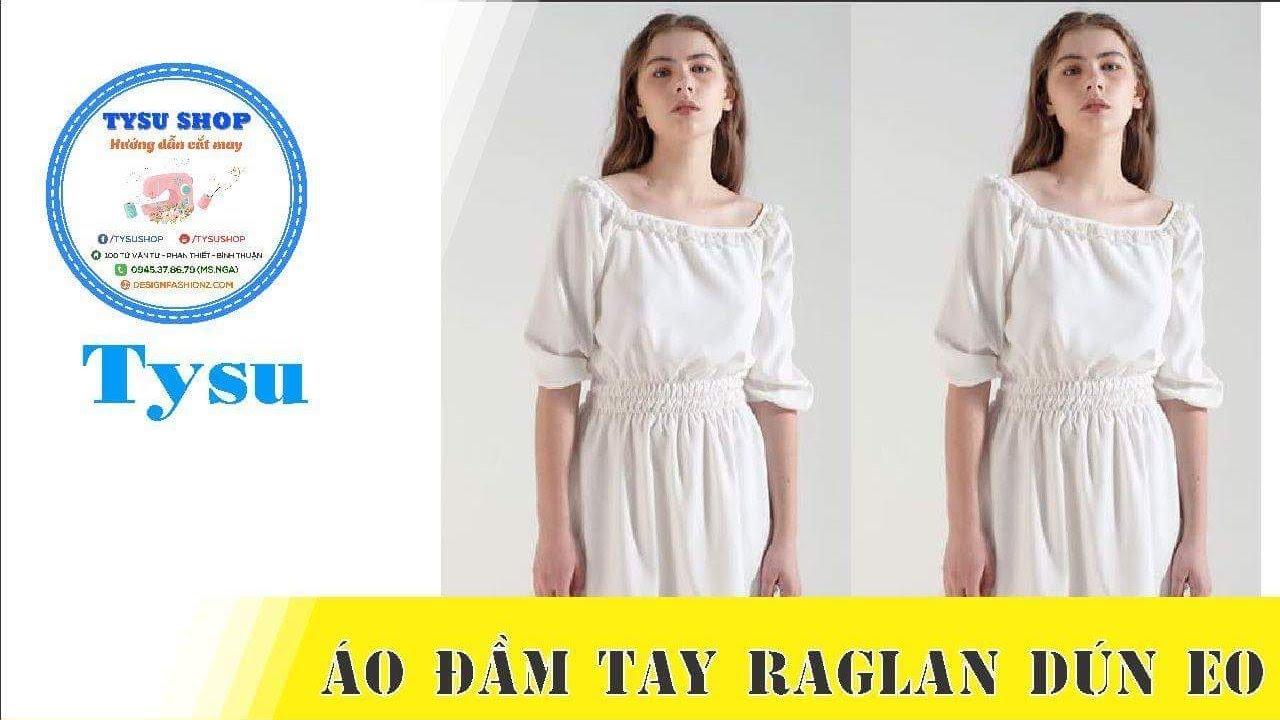 Hướng dẫn cắt may TysuShop số 880: Áo Đầm Tay Raglan Dún Eo