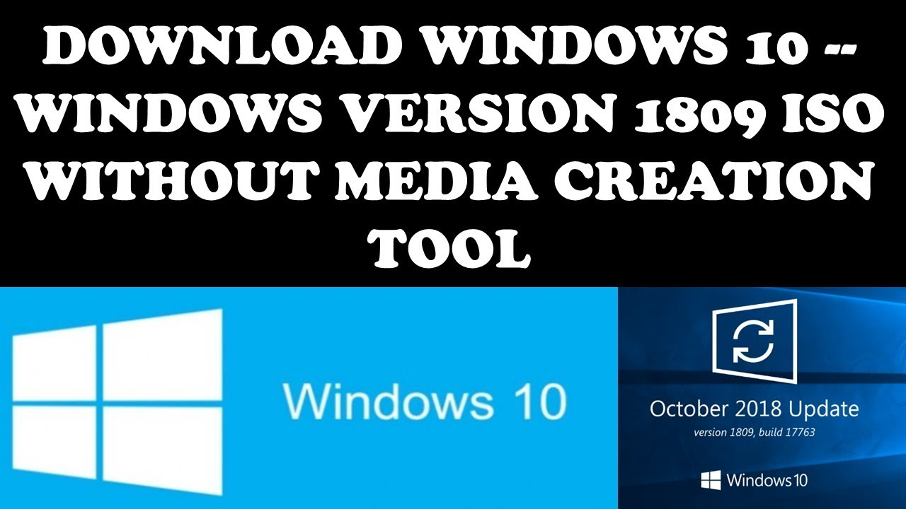 DOWNLOAD WINDOWS 10 --WINDOWS VERSION 1809 ISO WITHOUT MEDIA CREATION TOOL