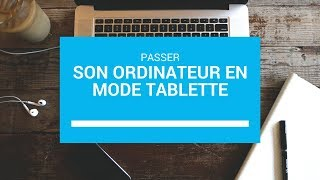 [FR] - TUTO MODE TABLETTE WINDOWS 10
