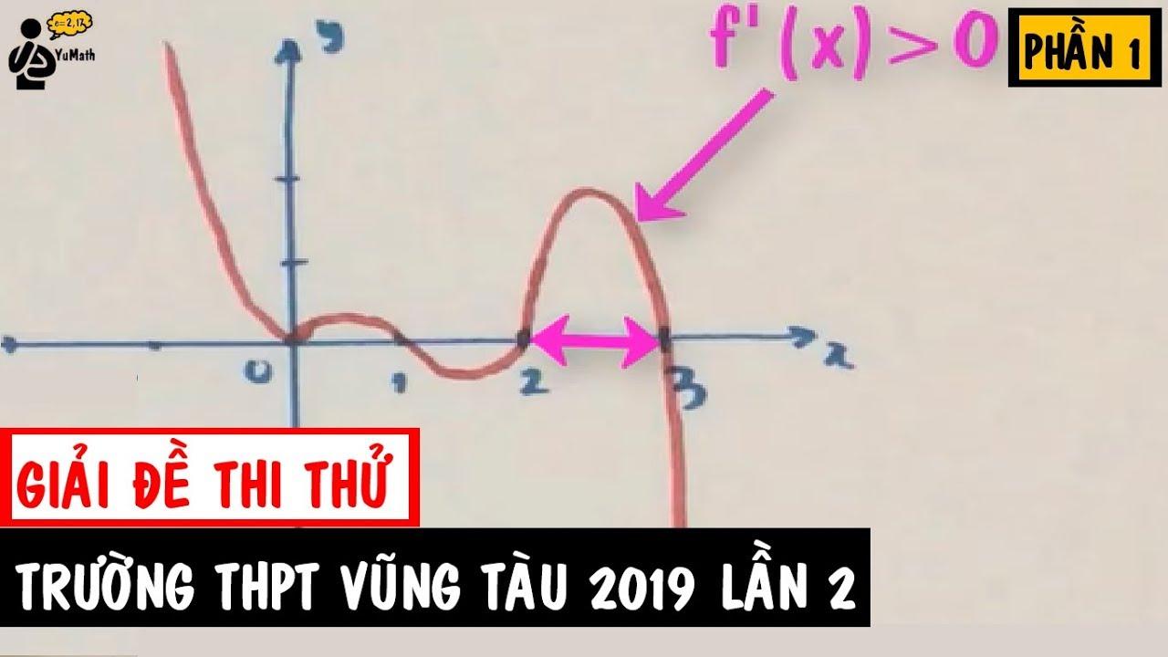 Toán 12: Chinh phục điểm 8 đề thi thử cụm trường THPT Vũng Tàu 2019 lần 2 (phần 1)