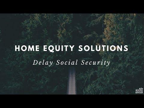 Reverse Mortgage - Delay Social Security
