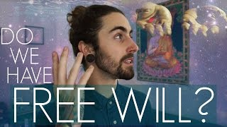 Do We Have Free Will? (How Understanding it can Change Your Life)