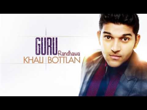 Guru Randhawa : Khali Bottlan    Full Song   latest punjabi song 2017  leaked music videos 2017