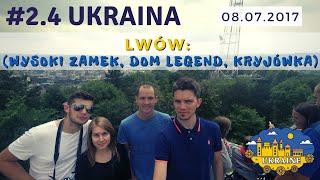 #2.4 Kierunek Ukraina – Lwów (Wysoki Zamek, Dom Legend, Kryjówka) 8 lipca 2017