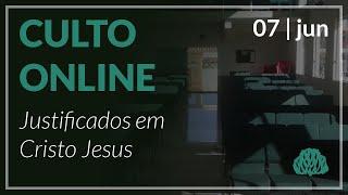 Justificados em Cristo Jesus - Pr. Lucas Parreira - 07/06/2020