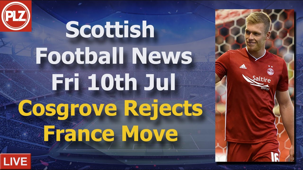 Cosgrove Rejects France Move - Friday 10th July - PLZ Scottish Football News