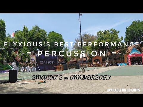 ELYXIOUS'S BEST PERFORMANCE - PERCUSSION - SPECIAL SMANDA'S 35 ANNIVERSARY (SIDE VIEW)